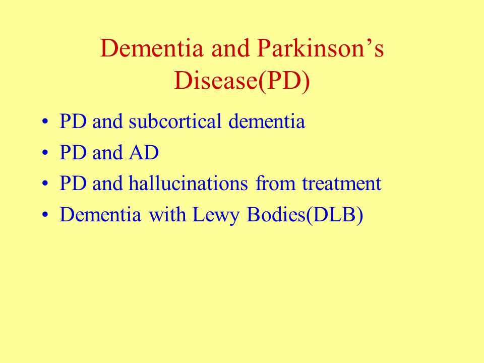 Dementia and Parkinson's Disease(PD) PD and subcortical dementia PD and AD PD and hallucinations from treatment Dementia with Lewy Bodies(DLB)