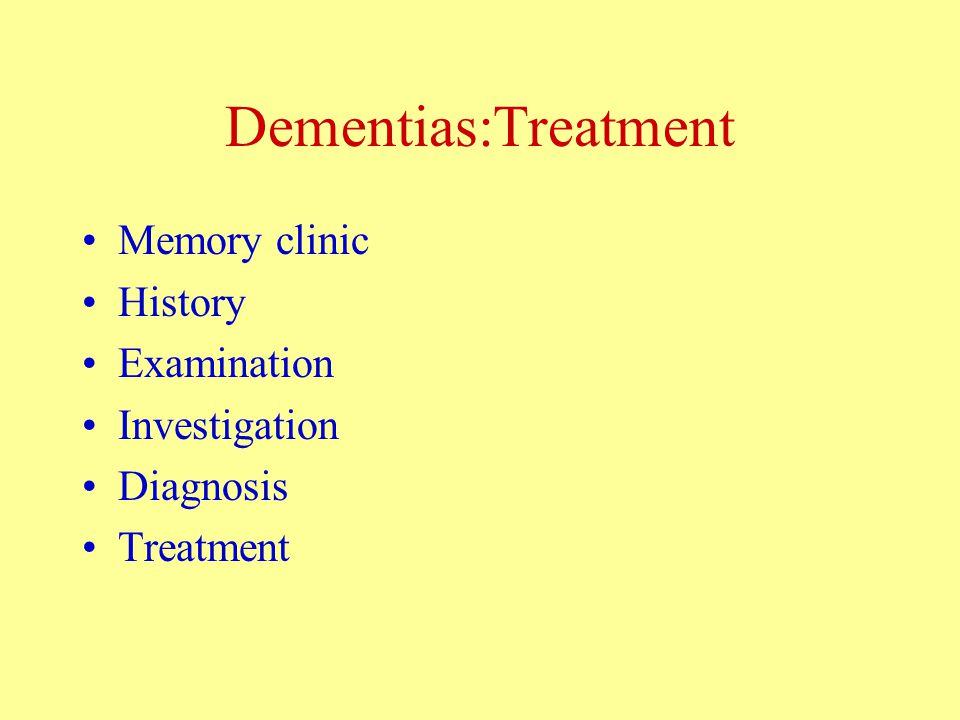 Dementias:Treatment Memory clinic History Examination Investigation Diagnosis Treatment