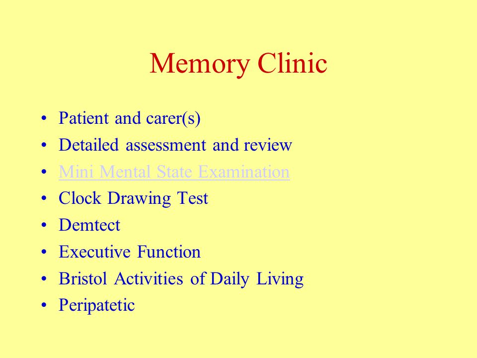 Memory Clinic Patient and carer(s) Detailed assessment and review Mini Mental State Examination Clock Drawing Test Demtect Executive Function Bristol Activities of Daily Living Peripatetic