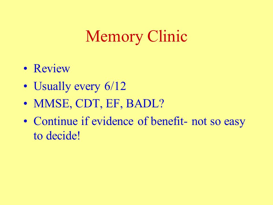 Memory Clinic Review Usually every 6/12 MMSE, CDT, EF, BADL.