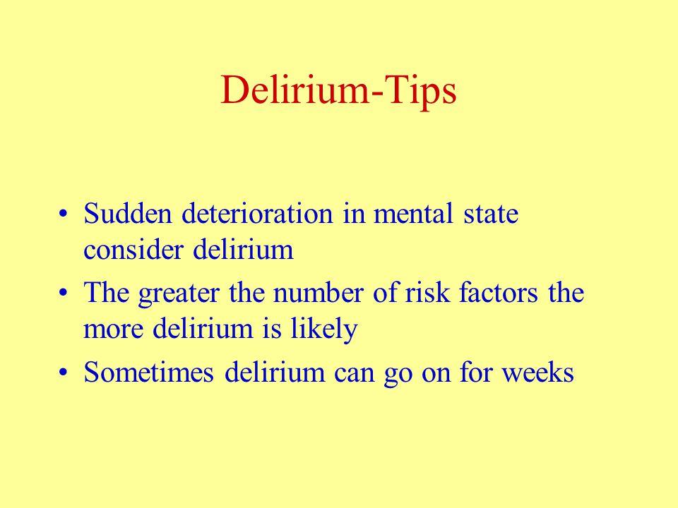 Delirium:Treatment Identify and treat cause Modify risk factors Infections, metabolic, malignancy, cardiac, vascular Consider hospital admission