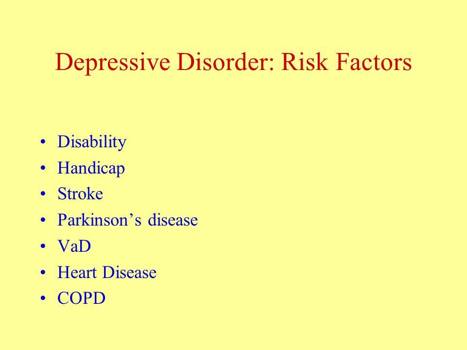 Depressive Disorder: Risk Factors Disability Handicap Stroke Parkinson's disease VaD Heart Disease COPD