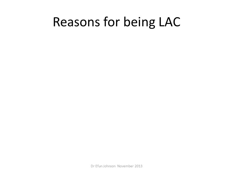Reasons for being LAC Dr Efun Johnson November 2013