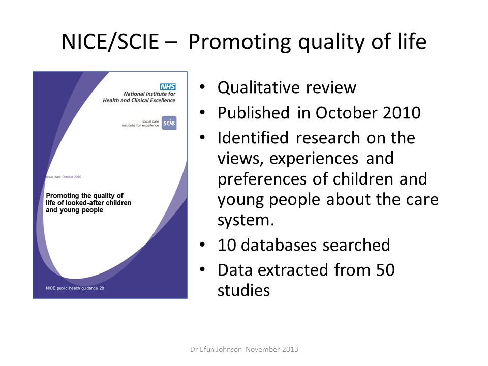 NICE/SCIE – Promoting quality of life Qualitative review Published in October 2010 Identified research on the views, experiences and preferences of ch