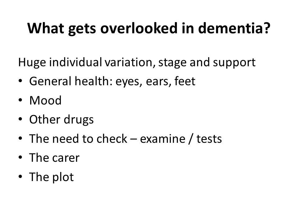 What gets overlooked in dementia.