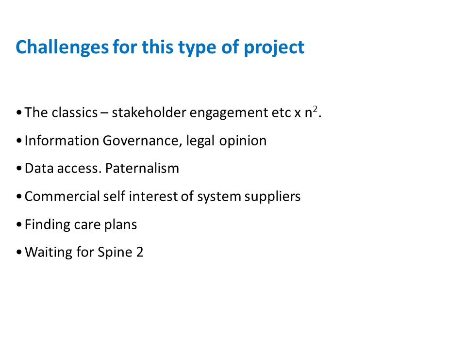 The classics – stakeholder engagement etc x n 2. Information Governance, legal opinion Data access.
