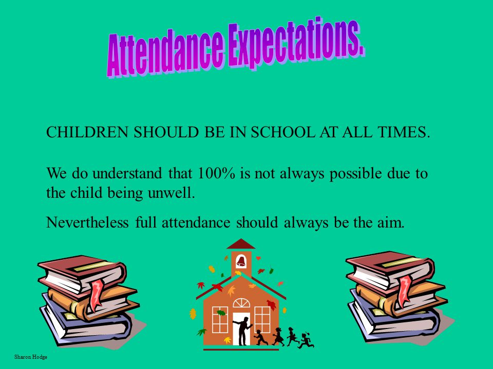 CHILDREN SHOULD BE IN SCHOOL AT ALL TIMES.