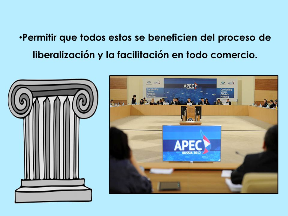 Permitir que todos estos se beneficien del proceso de liberalización y la facilitación en todo comercio.