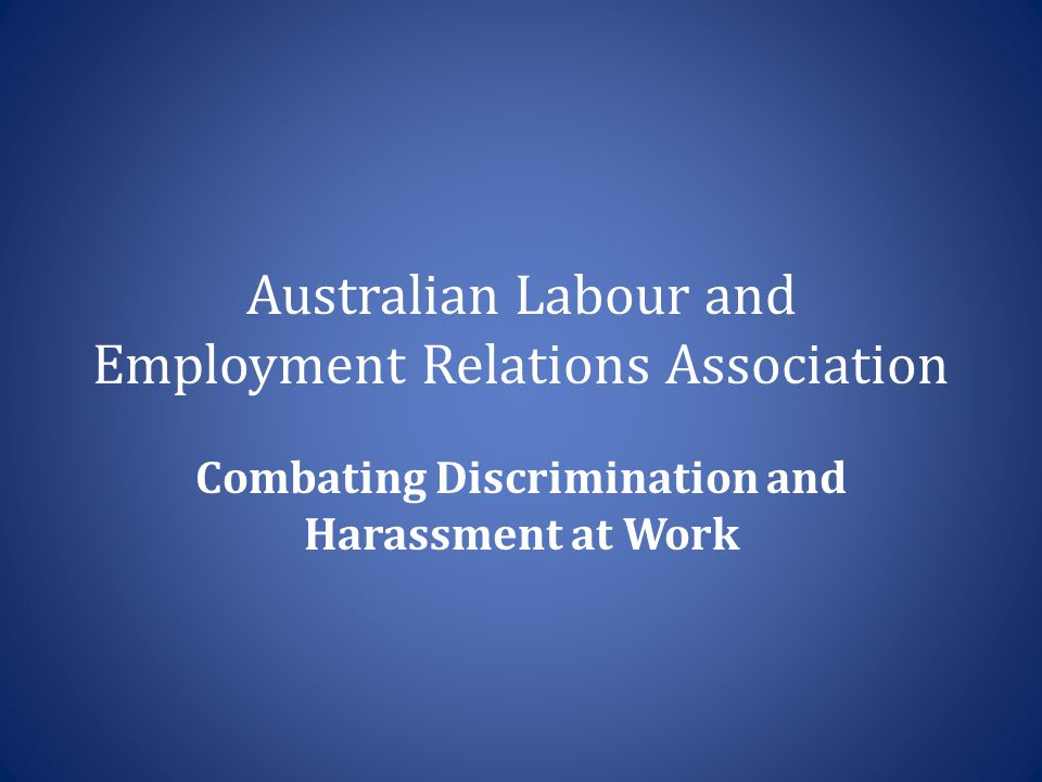 Australian Labour and Employment Relations Association Combating Discrimination and Harassment at Work
