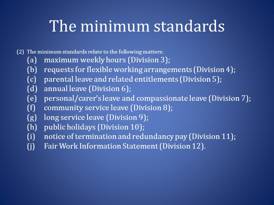 The minimum standards (2)The minimum standards relate to the following matters: (a)maximum weekly hours (Division 3); (b)requests for flexible working