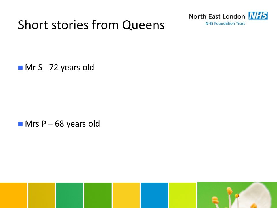 Short stories from Queens Mr S - 72 years old Mrs P – 68 years old