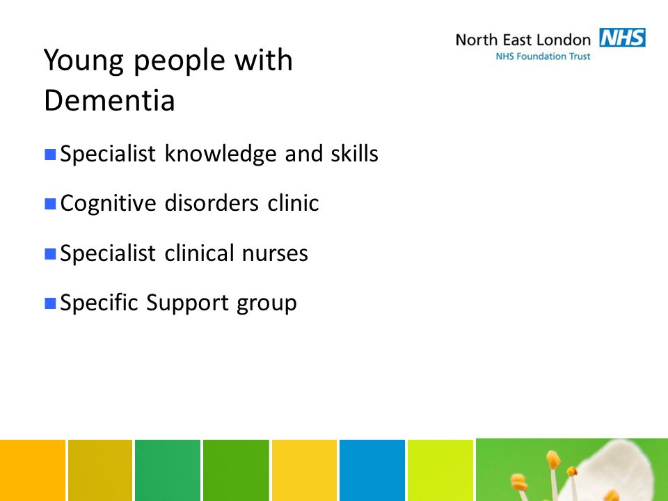 Young people with Dementia Specialist knowledge and skills Cognitive disorders clinic Specialist clinical nurses Specific Support group