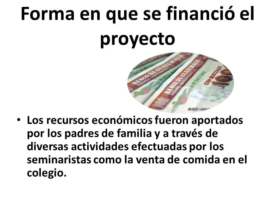 Forma en que se financió el proyecto Los recursos económicos fueron aportados por los padres de familia y a través de diversas actividades efectuadas
