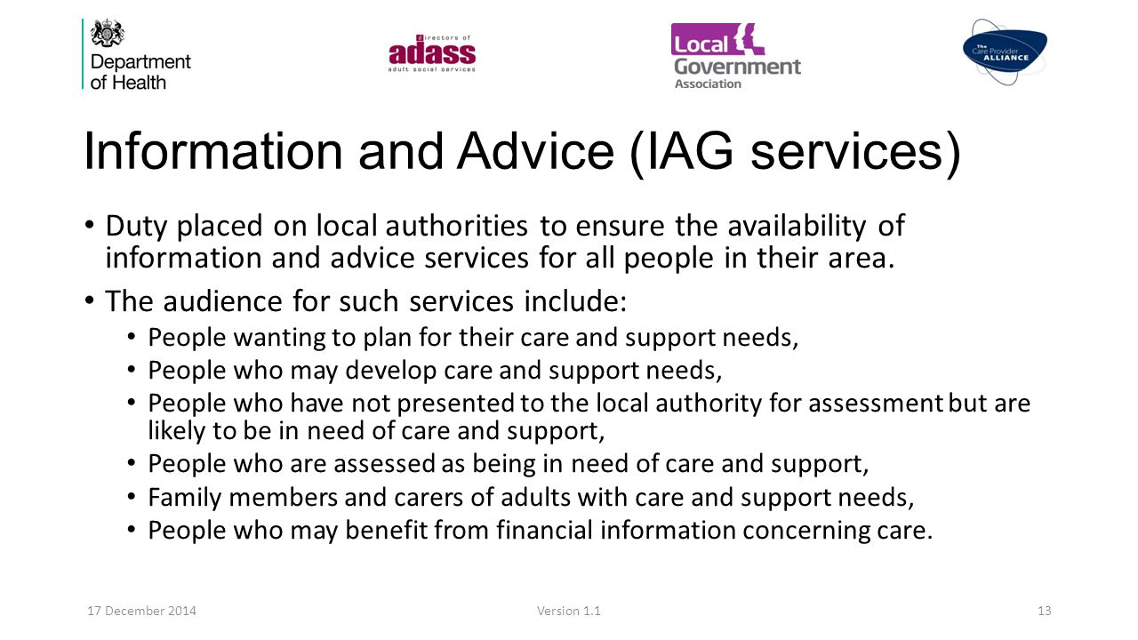 Information and Advice (IAG services) Duty placed on local authorities to ensure the availability of information and advice services for all people in their area.