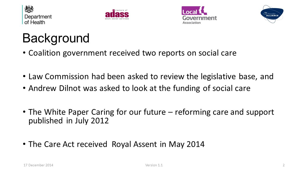 The future under the Care Act The statutory base upon which social care will be based for the next decades.