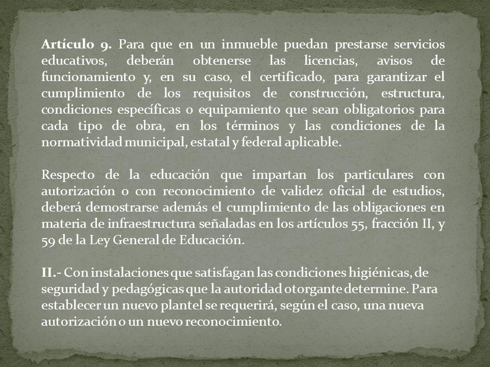 Artículo 9. Para que en un inmueble puedan prestarse servicios educativos, deberán obtenerse las licencias, avisos de funcionamiento y, en su caso, el