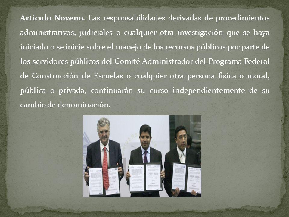 Artículo Noveno. Las responsabilidades derivadas de procedimientos administrativos, judiciales o cualquier otra investigación que se haya iniciado o s