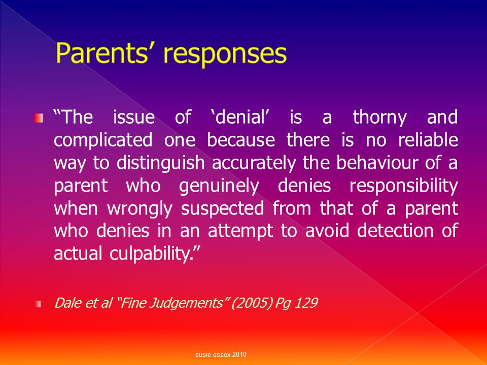 """""""The issue of 'denial' is a thorny and complicated one because there is no reliable way to distinguish accurately the behaviour of a parent who genuin"""