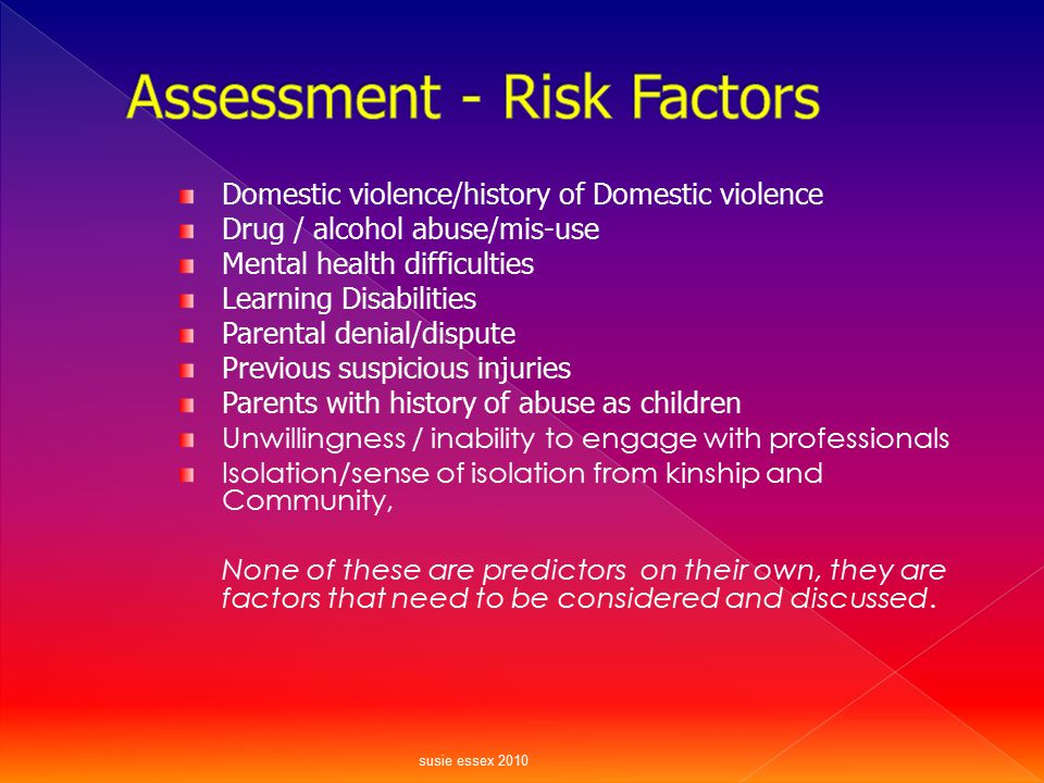 Domestic violence/history of Domestic violence Drug / alcohol abuse/mis-use Mental health difficulties Learning Disabilities Parental denial/dispute P