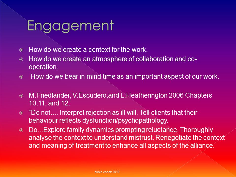  How do we create a context for the work.  How do we create an atmosphere of collaboration and co- operation.  How do we bear in mind time as an im