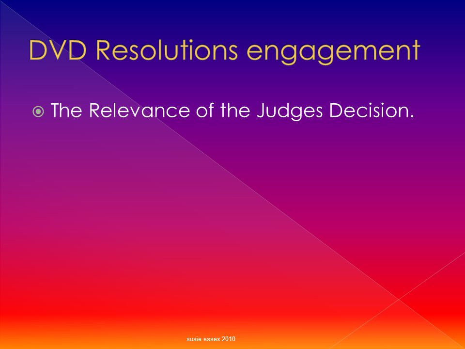  The Relevance of the Judges Decision. susie essex 2010