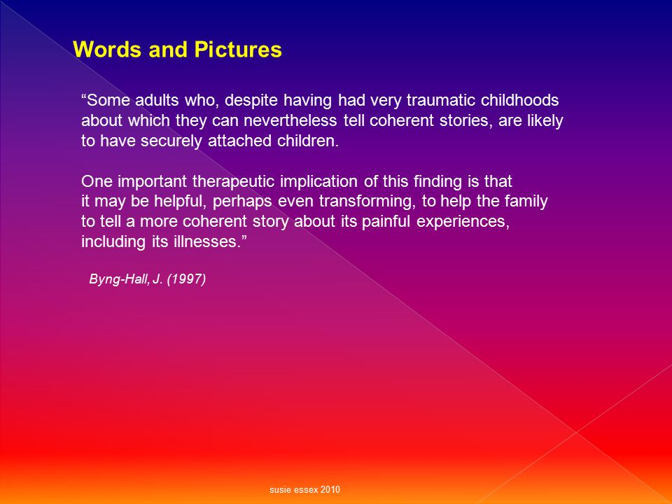 """Words and Pictures """"Some adults who, despite having had very traumatic childhoods about which they can nevertheless tell coherent stories, are likely"""