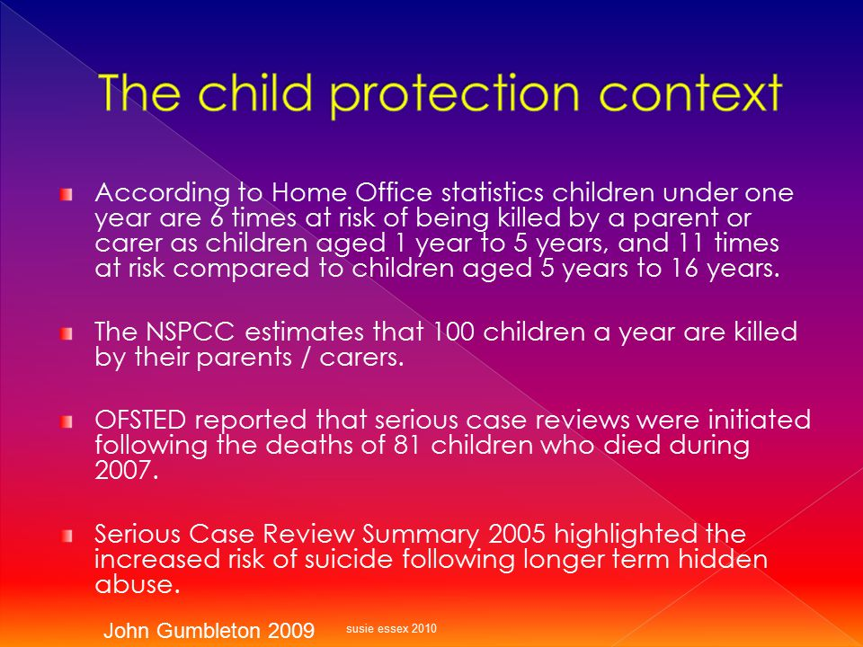According to Home Office statistics children under one year are 6 times at risk of being killed by a parent or carer as children aged 1 year to 5 year