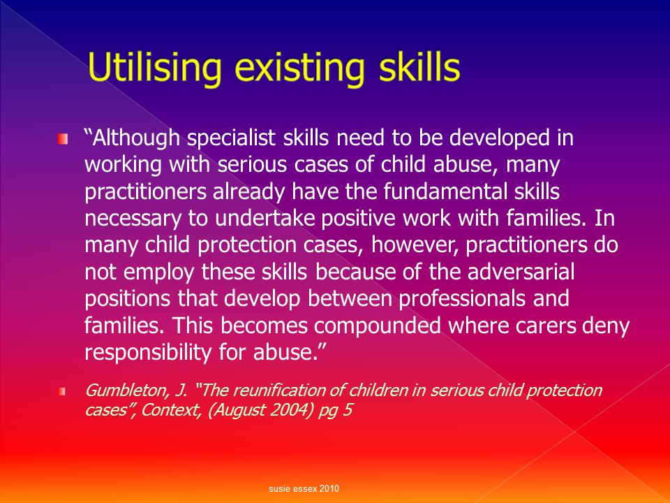 """""""Although specialist skills need to be developed in working with serious cases of child abuse, many practitioners already have the fundamental skills"""