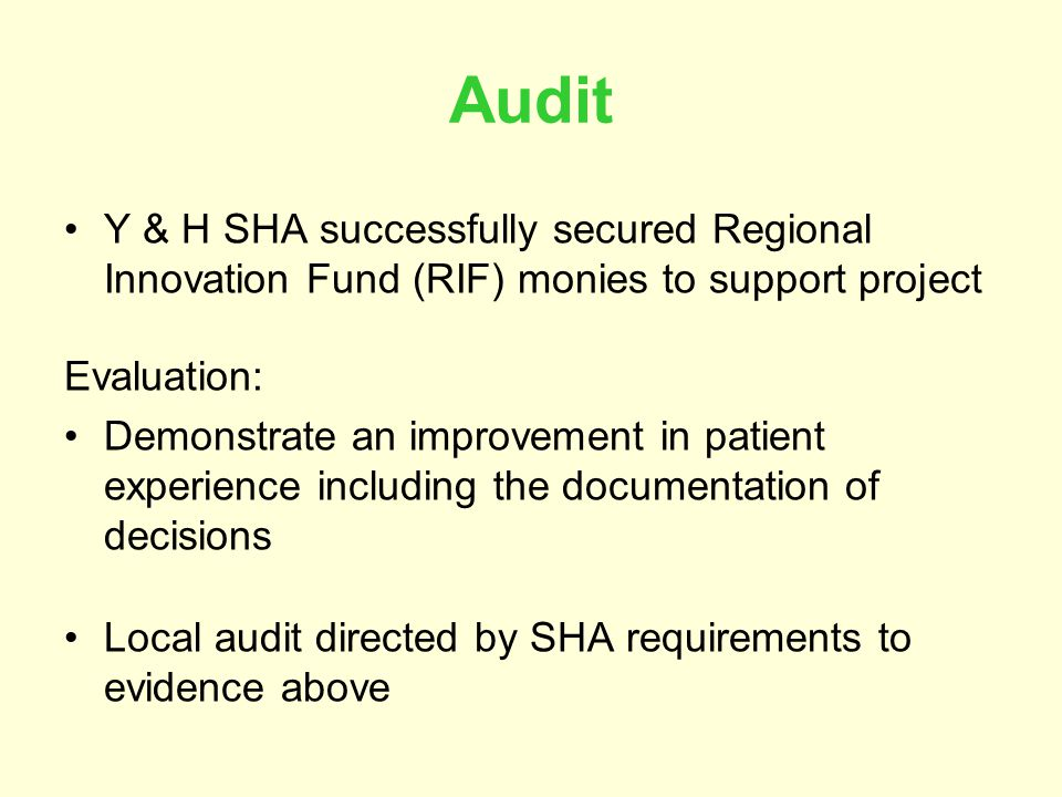 Audit Y & H SHA successfully secured Regional Innovation Fund (RIF) monies to support project Evaluation: Demonstrate an improvement in patient experience including the documentation of decisions Local audit directed by SHA requirements to evidence above