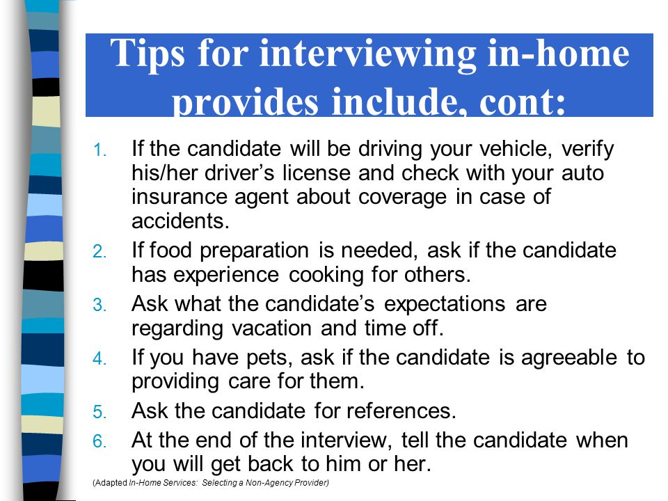 1. If the candidate will be driving your vehicle, verify his/her driver's license and check with your auto insurance agent about coverage in case of a