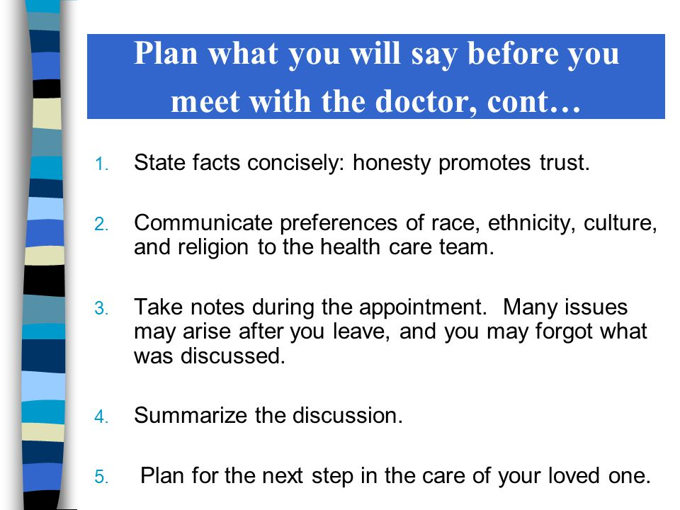 1. State facts concisely: honesty promotes trust. 2. Communicate preferences of race, ethnicity, culture, and religion to the health care team. 3. Tak