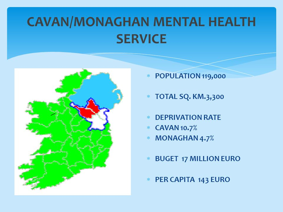 CAVAN/MONAGHAN MENTAL HEALTH SERVICE  POPULATION 119,000  TOTAL SQ.