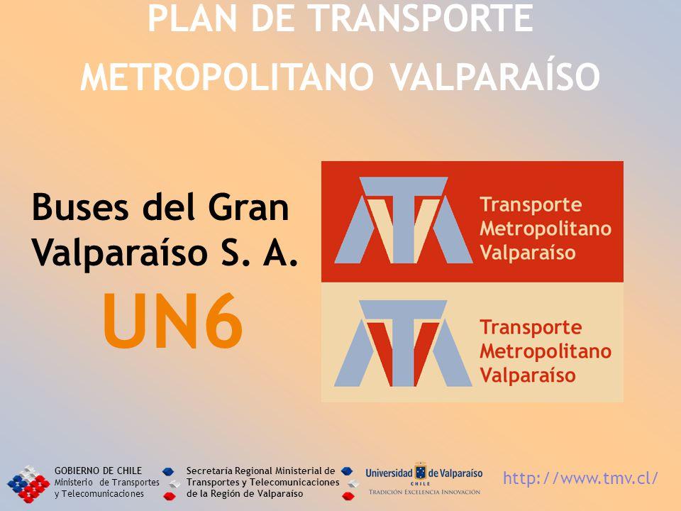 Buses del Gran Valparaíso S. A. UN6 PLAN DE TRANSPORTE METROPOLITANO VALPARAÍSO GOBIERNO DE CHILE Ministerio de Transportes y Telecomunicaciones Secre