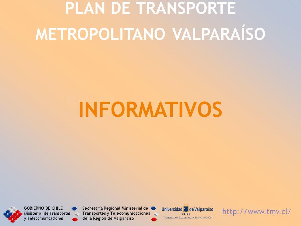 PLAN DE TRANSPORTE METROPOLITANO VALPARAÍSO INFORMATIVOS GOBIERNO DE CHILE Ministerio de Transportes y Telecomunicaciones Secretaría Regional Minister