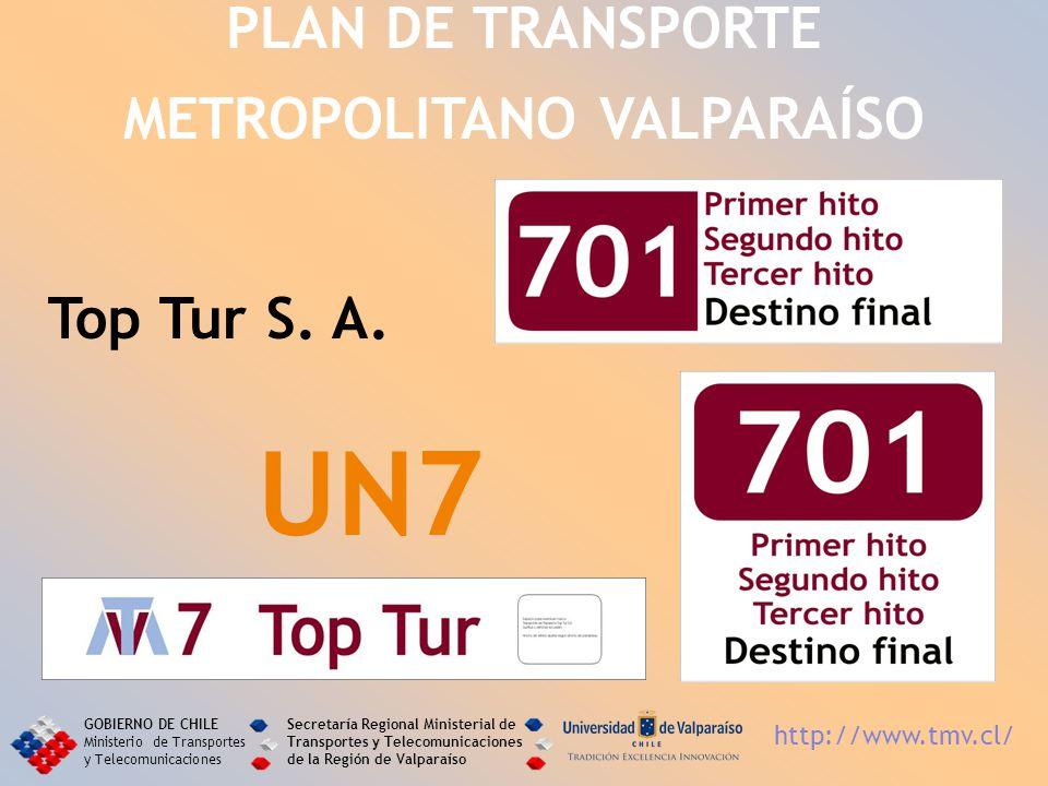 Top Tur S. A. UN7 PLAN DE TRANSPORTE METROPOLITANO VALPARAÍSO GOBIERNO DE CHILE Ministerio de Transportes y Telecomunicaciones Secretaría Regional Min