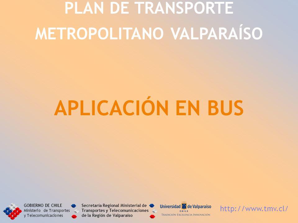 PLAN DE TRANSPORTE METROPOLITANO VALPARAÍSO APLICACIÓN EN BUS GOBIERNO DE CHILE Ministerio de Transportes y Telecomunicaciones Secretaría Regional Min