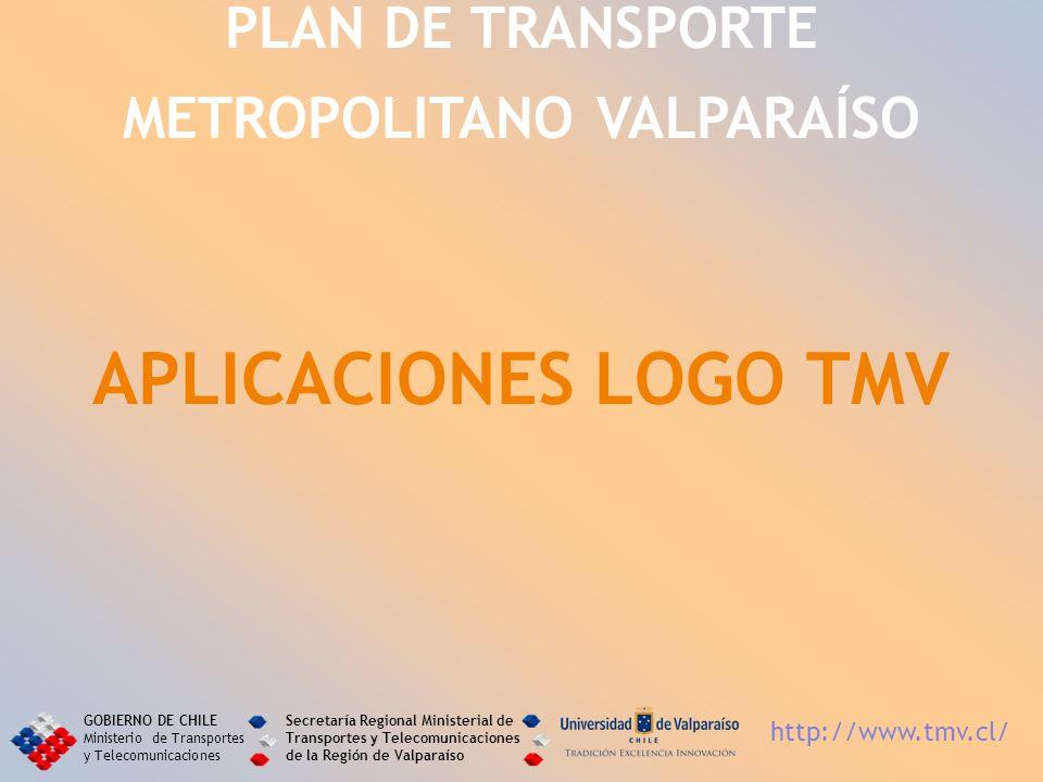 PLAN DE TRANSPORTE METROPOLITANO VALPARAÍSO APLICACIONES LOGO TMV GOBIERNO DE CHILE Ministerio de Transportes y Telecomunicaciones Secretaría Regional