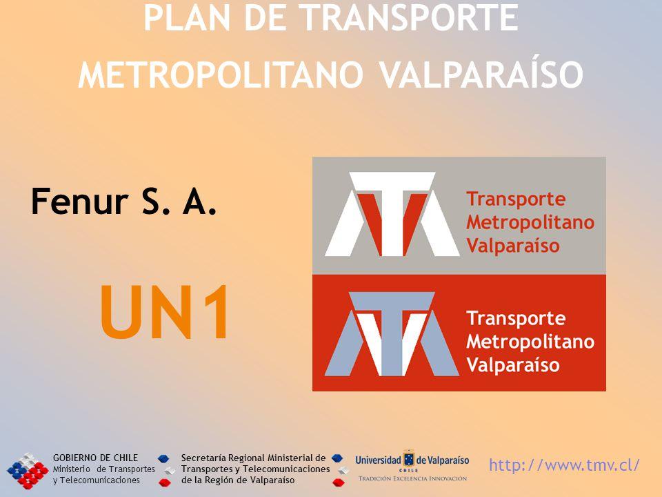 PLAN DE TRANSPORTE METROPOLITANO VALPARAÍSO Fenur S. A. UN1 GOBIERNO DE CHILE Ministerio de Transportes y Telecomunicaciones Secretaría Regional Minis