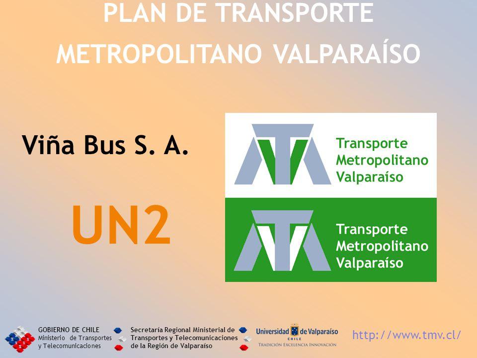 Viña Bus S. A. UN2 PLAN DE TRANSPORTE METROPOLITANO VALPARAÍSO GOBIERNO DE CHILE Ministerio de Transportes y Telecomunicaciones Secretaría Regional Mi