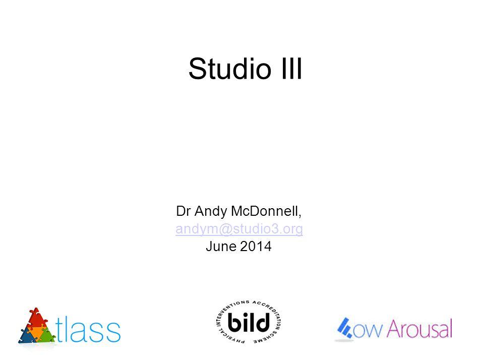 Studio III Dr Andy McDonnell, andym@studio3.org June 2014
