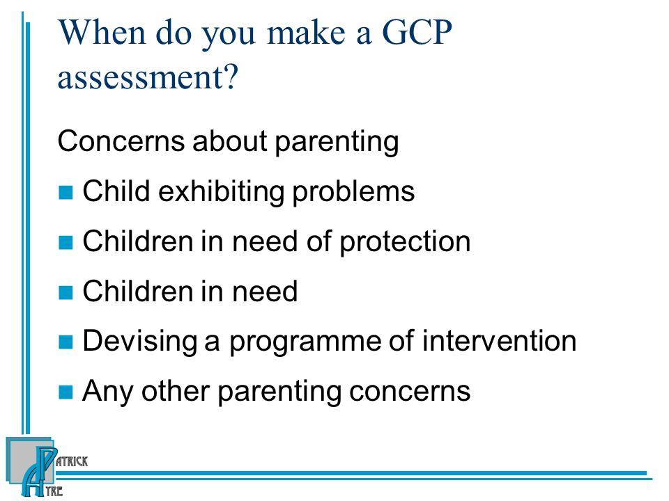 When do you make a GCP assessment.