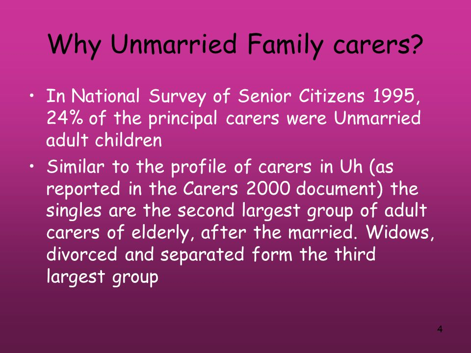 4 Why Unmarried Family carers.