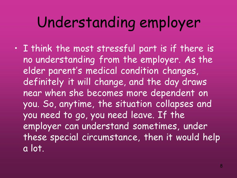8 Understanding employer I think the most stressful part is if there is no understanding from the employer.