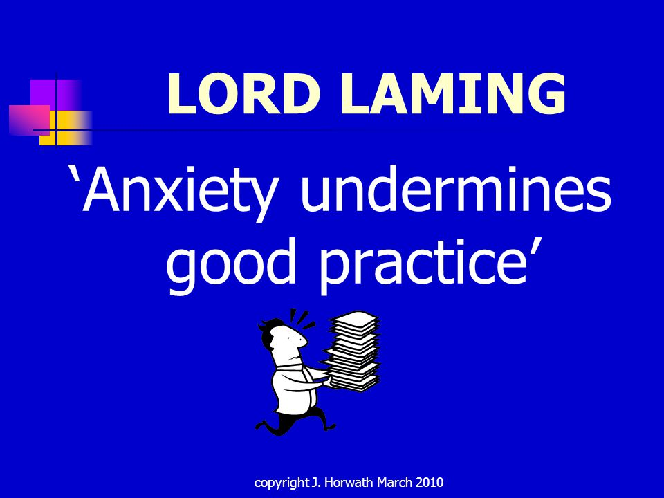 LORD LAMING 'Anxiety undermines good practice' copyright J. Horwath March 2010