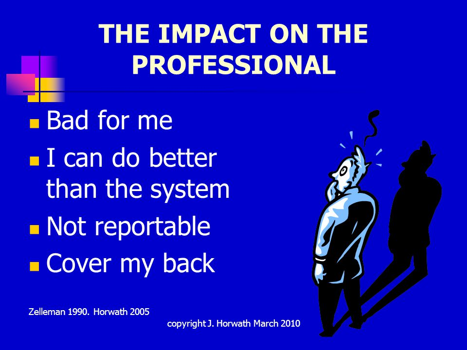 THE IMPACT ON THE PROFESSIONAL Bad for me I can do better than the system Not reportable Cover my back Zelleman 1990.