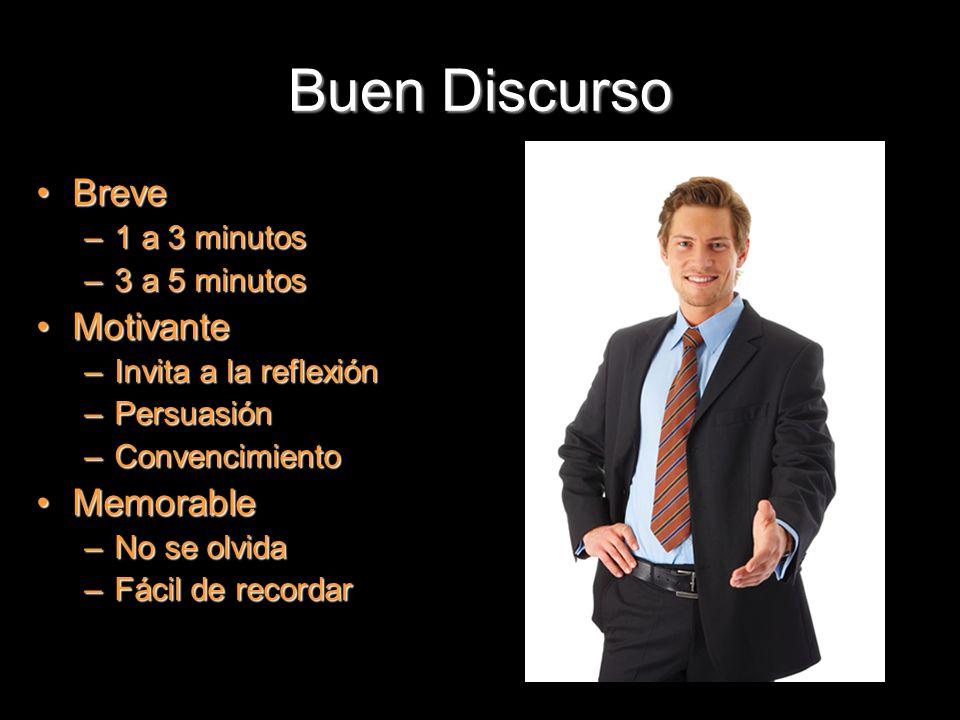 Buen Discurso BreveBreve –1 a 3 minutos –3 a 5 minutos MotivanteMotivante –Invita a la reflexión –Persuasión –Convencimiento MemorableMemorable –No se