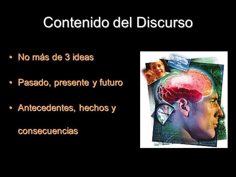 Contenido del Discurso No más de 3 ideasNo más de 3 ideas Pasado, presente y futuroPasado, presente y futuro Antecedentes, hechos y consecuenciasAntec