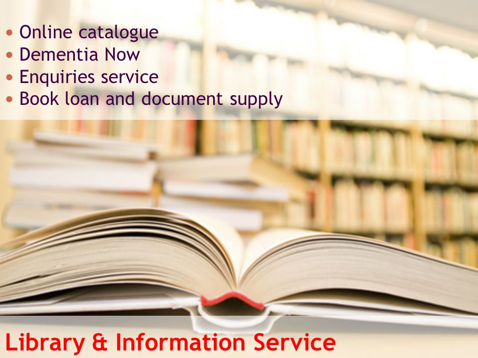 Library & Information Service Online catalogue Dementia Now Enquiries service Book loan and document supply