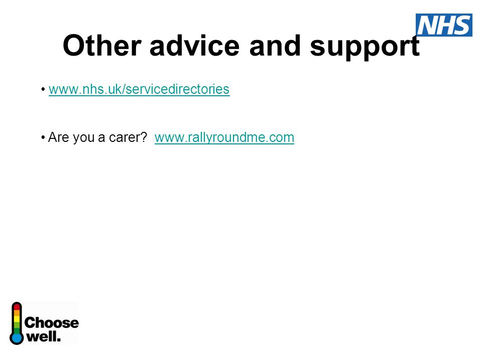 Other advice and support www.nhs.uk/servicedirectories Are you a carer.
