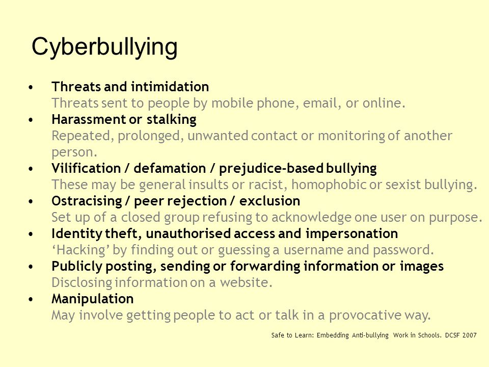 Cyberbullying Threats and intimidation Threats sent to people by mobile phone, email, or online.